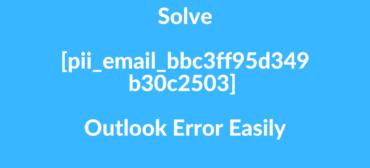 Solve [pii_email_bbc3ff95d349b30c2503] Outlook Error Easily