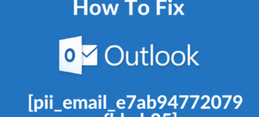 How To Fix [pii_email_e7ab94772079efbbcb25] Error in 5 easy steps