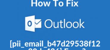 How To Fix [pii_email_b47d29538f12c20da426] Error