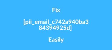 Fix [pii_email_c742a940ba384394925d] Easily