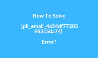 How to solve [pii_email_4a54df77285983c5da74] Error