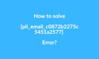 How to solve [pii_email_c0872b2275c5451a2577] error