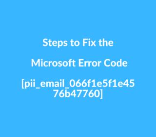 Steps to Fix the Microsoft Error Code [pii_email_066f1e5f1e4576b47760]