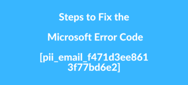 Steps to Fix the Microsoft Error Code [pii_email_f471d3ee8613f77bd6e2]