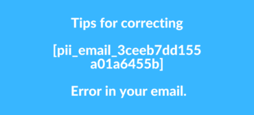 Tips for correcting [pii_email_3ceeb7dd155a01a6455b] Error in your email.